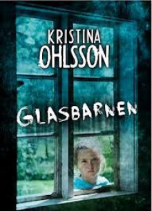 Glasbarnen - Kristina Ohlsson