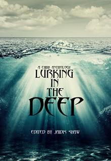 Lurking in the Deep - Jaidis Shaw,Timothy Black,Jef Rouner,Emma Michaels,KC Finn,Beth W. Patterson,Gina A. Watson,Kelly Matsuura,Shelly Schulz,Scott A. Butler
