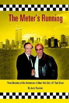 The Meter's Running: Three Decades of the Adventures of New York City's #1 Taxi Driver - Jerry Tierstein
