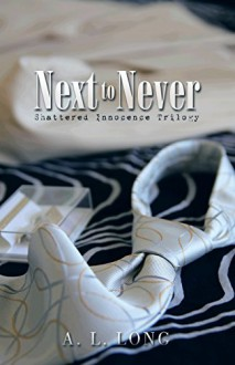 Next to Never: Shattered Innocence Trilogy - A. L. Long