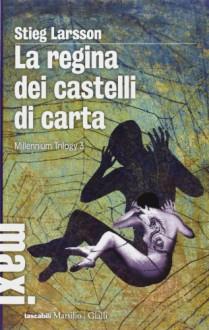 La regina dei castelli di carta. Millennium trilogy: 3 - Stieg Larsson, C. Giorgetti Cima