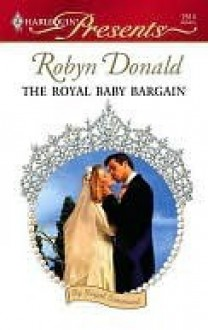 The Royal Baby Bargain (Harlequin Presents, #2514) - Robyn Donald