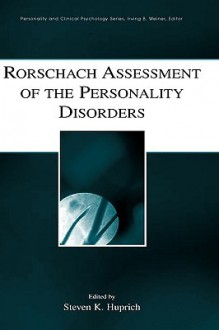 Rorschach Assessment of the Personality Disorders (Lea Series in Personality and Clinical Psychology) (Personality and Clinical Psychology) - Steven K. Huprich