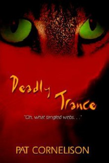 Deadly Trance: Oh, What Tangled Webs. - Pat Cornelison