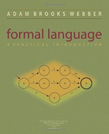 Formal Language: A Practical Introduction - Adam Webber