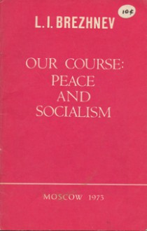 Our Course: Peace and Socialism - L. I. Brezhnev