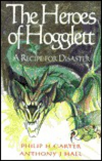 The Heroes of Hogglett: A Recipe for Disaster - Philip H. Carter, Anthony J. Hall