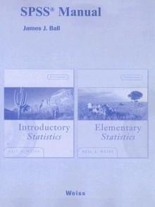 SPSS Manual: Introductory Statistics 8e/Elementary Statistics 7e - James J. Ball, Neil A. Weiss