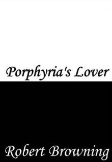 Porphyria's Lover - Robert Browning