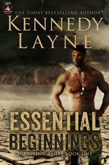 Essential Beginnings (Surviving Ashes, Book One) - Kennedy Layne