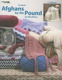 Afghans by the Pound: Crochet, 11 Afghans - Rita Weiss, Leisure Arts