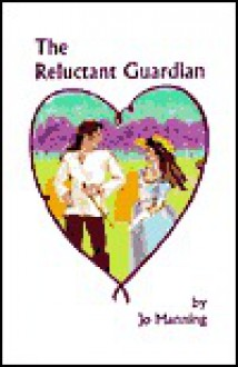 The Reluctant Guardian - Jo Manning