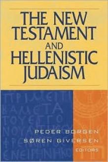 The New Testament and Hellenistic Judaism - Peder Borgen