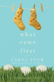 What Came First - Carol Snow
