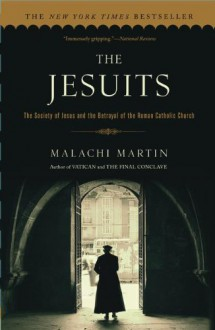 The Jesuits: The Society of Jesus and the Betrayal of the Roman Catholic Church - Malachi Martin