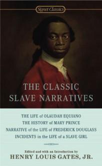 The Classic Slave Narratives - Henry Louis Gates Jr., Frederick Douglass, Olaudah Equiano, Harriet Jacobs, Mary Prince