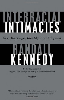 Interracial Intimacies: Sex, Marriage, Identity, and Adoption - Randall Kennedy