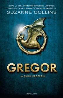 Gregor 1 - La prima profezia (Italian Edition) - S. Brogli, Suzanne Collins