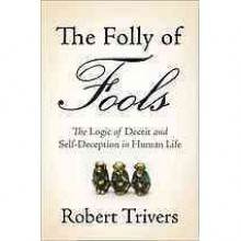 The Folly of Fools: The Logic of Deceit and Self-Deception in Human Life - Robert Trivers