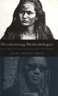 Decolonizing Methodologies: Research and Indigenous Peoples - Linda Tuhiwai Smith
