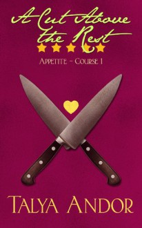 A Cut Above the Rest (Appetite) - Talya Andor