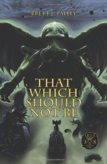 That Which Should Not Be - Brett J. Talley