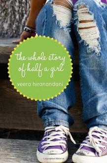 The Whole Story of Half a Girl - Veera Hiranandani