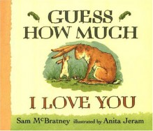 Guess How Much I Love You - Sam McBratney,Anita Jeram