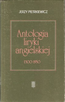 Antologia liryki angielskiej 1300-1950 - Jerzy Pietrkiewicz