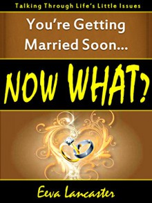 You're Getting Married Soon... Now What? (Now What? Series Book 1) - Eeva Lancaster