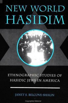 New World Hasidism: Ethnographic Studies of Hasidic Jews in America - Janet S. Belcove-Shalin, Belcove Shalin Janet S