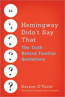 Hemingway Didn't Say That: The Truth Behind Familiar Quotations - Garson O'Toole