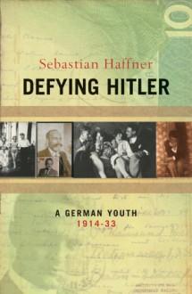 Defying Hitler: A Memoir - Sebastian Haffner