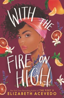 With the Fire on High - Elizabeth Acevedo