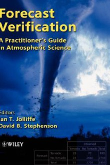 Forecast Verification: A Practitioner's Guide in Atmospheric Science - Ian Jolliffe, David B. Stephenson