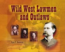 Wild West Lawmen and Outlaws - Ryan P. Randolph