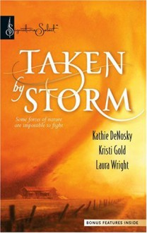 Taken By Storm: WhirlwindUpsurgeWildfire (Signature Select) - Kathie Denosky,Kristi Gold,Laura Wright