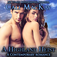 A Highland Heist: A Contemporary Romance: The Highland Heart Series - Cali MacKay, Cali MacKay, Ged Bowie