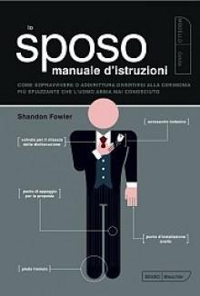 Lo Sposo. Manuale d'Istruzioni - Shandon Fowler