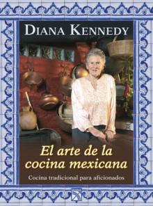 El arte de la cocina mexicana (Manuales Practicos) (Spanish Edition) - Diana Kennedy