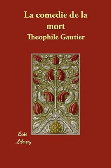 La Comedie de La Mort - Théophile Gautier