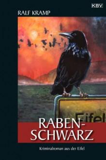 Rabenschwarz: Kriminalroman aus der Eifel (Herbie Feldmann) (German Edition) - Ralf Kramp