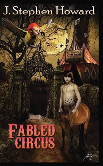 Fabled Circus - J. Stephen Howard