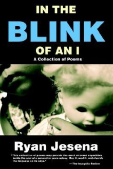 In the Blink of an I: A Collection of Poems - Ryan Jesena