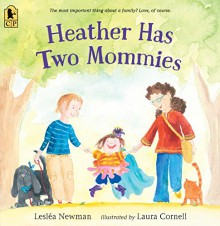 Heather Has Two Mommies - Leslea Newman,Laura Cornell