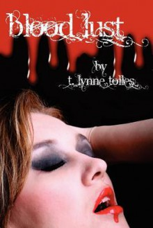 Blood Lust (Blood, #3) - T. Lynne Tolles
