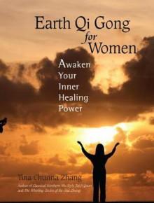 Earth Qi Gong for Women: Awaken Your Inner Healing Power - Tina Chunna Zhang, Earl Morgan M.D., Chen Xiu Qin M.D., Michael Milburn