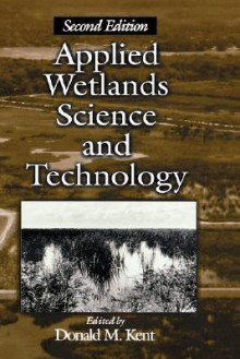 Applied Wetlands Science and Technology - Donald M. Kent
