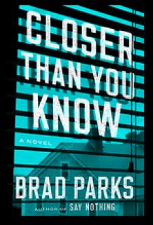 Closer Than You Know: A Novel - Brad Parks