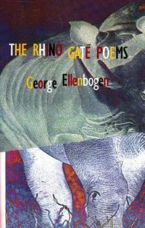 The Rhino Gate Poems - George Ellenbogen